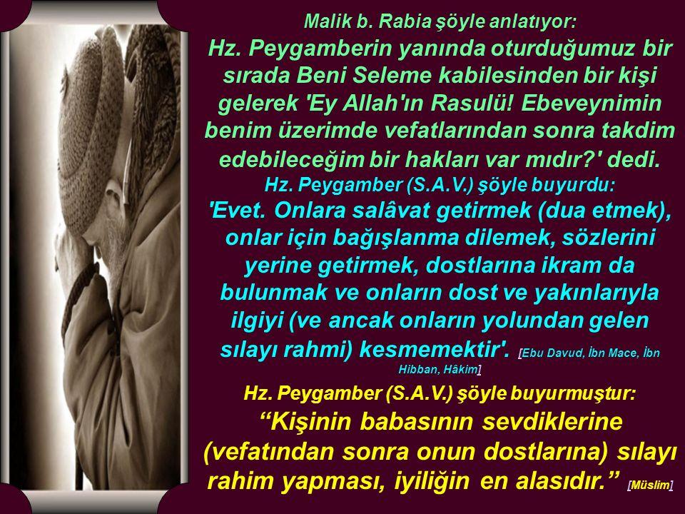 Malik b. Rabia şöyle anlatıyor: Hz. Peygamber (S.A.V.) şöyle buyurdu: