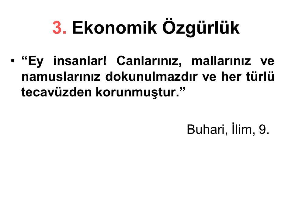 3. Ekonomik Özgürlük Ey insanlar! Canlarınız, mallarınız ve namuslarınız dokunulmazdır ve her türlü tecavüzden korunmuştur.