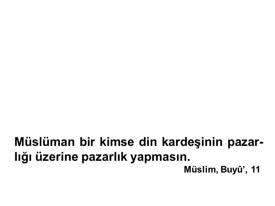 Müslüman bir kimse din kardeşinin pazar-lığı üzerine pazarlık yapmasın.