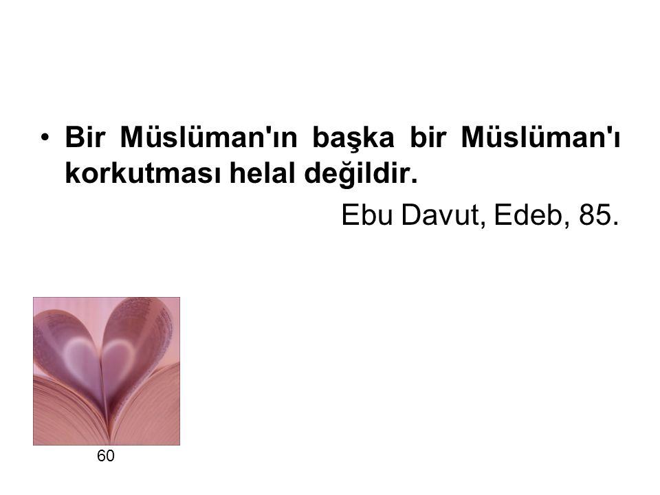 Bir Müslüman ın başka bir Müslüman ı korkutması helal değildir.