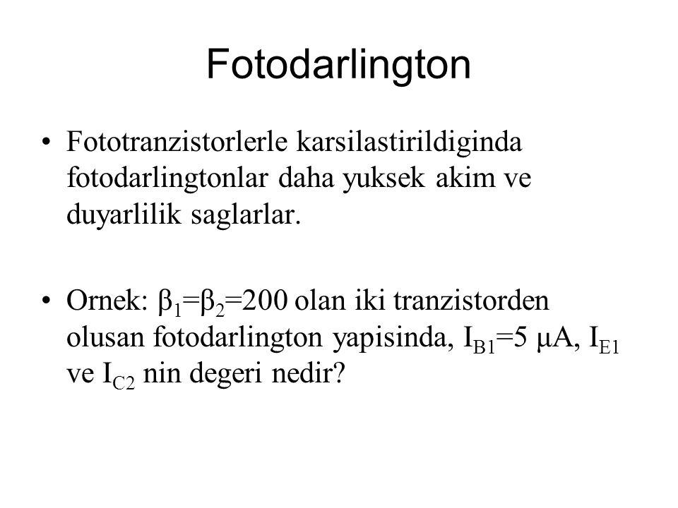Fotodarlington Fototranzistorlerle karsilastirildiginda fotodarlingtonlar daha yuksek akim ve duyarlilik saglarlar.