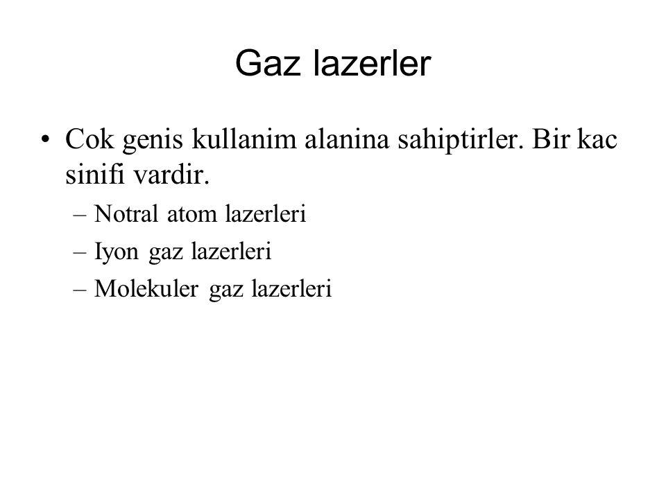 Gaz lazerler Cok genis kullanim alanina sahiptirler. Bir kac sinifi vardir. Notral atom lazerleri.