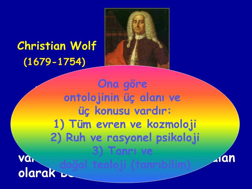 Ancak Ontolojiyi bir felsefe disiplinine dönüştüren Wolf'tur.