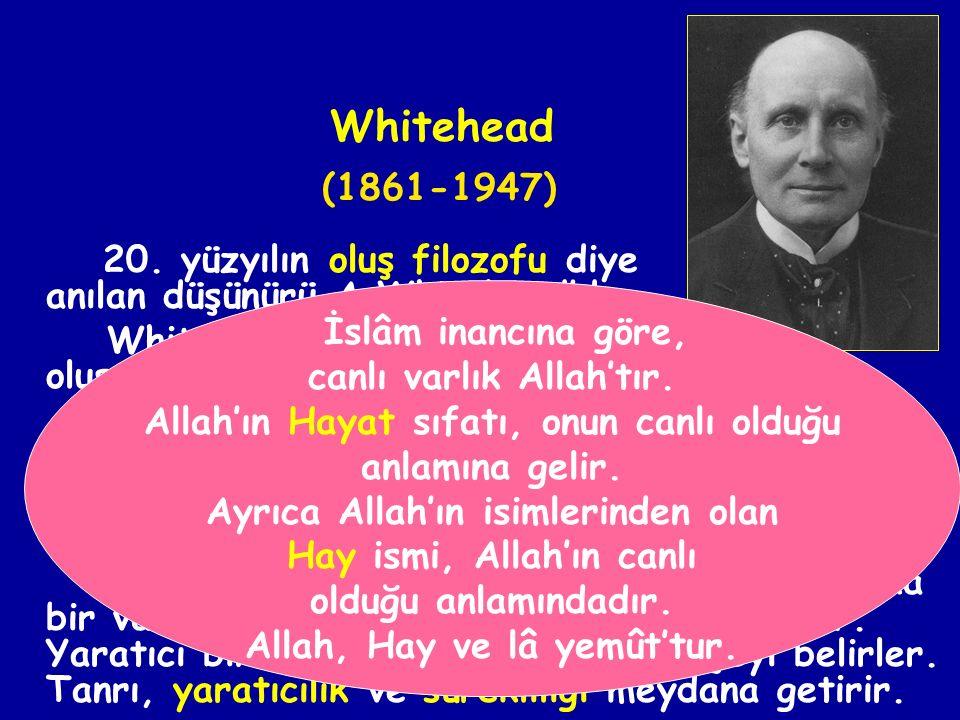 Whitehead (1861-1947) 20. yüzyılın oluş filozofu diye anılan düşünürü A.Whitehead'dır.