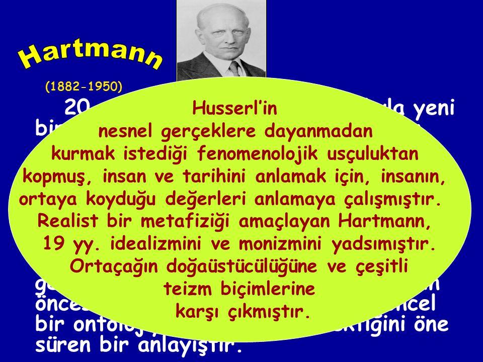 Hartmann Husserl'in. nesnel gerçeklere dayanmadan. kurmak istediği fenomenolojik usçuluktan. kopmuş, insan ve tarihini anlamak için, insanın,