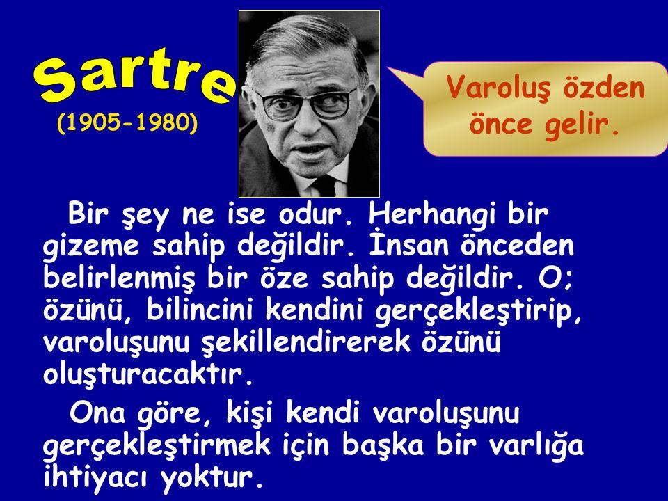 Sartre Varoluş özden önce gelir.