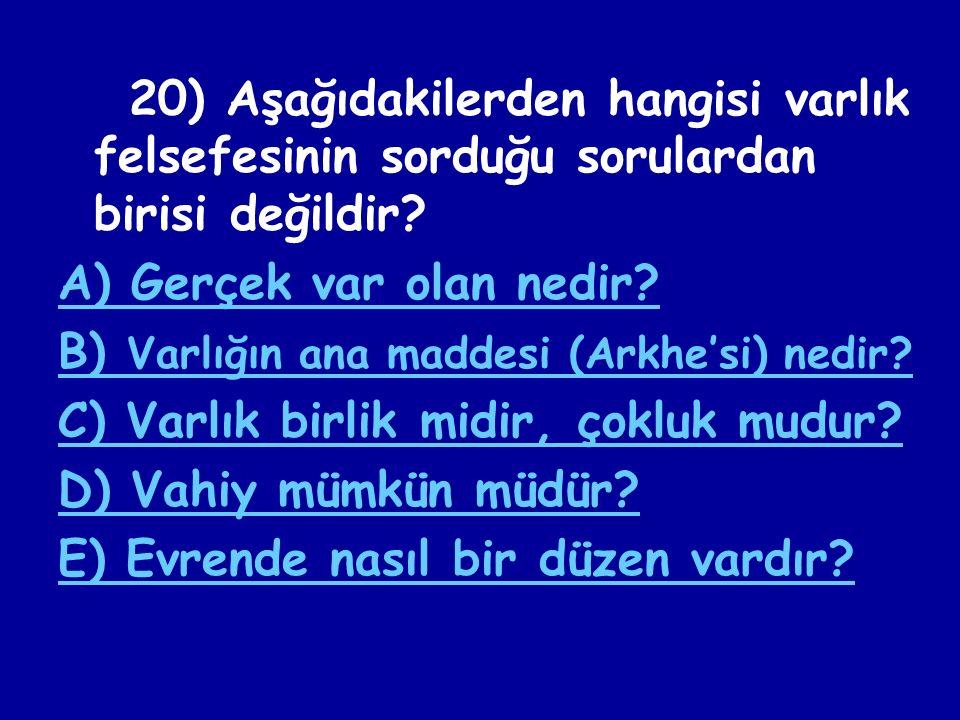 A) Gerçek var olan nedir B) Varlığın ana maddesi (Arkhe'si) nedir