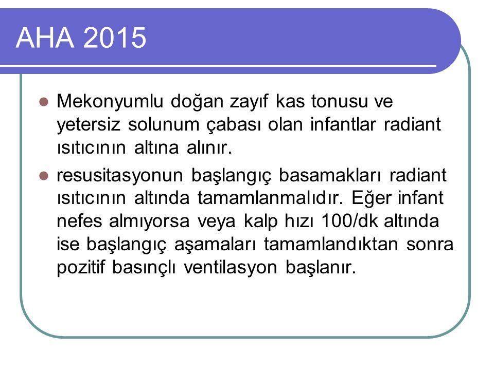 AHA 2015 Mekonyumlu doğan zayıf kas tonusu ve yetersiz solunum çabası olan infantlar radiant ısıtıcının altına alınır.