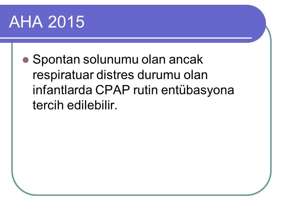 AHA 2015 Spontan solunumu olan ancak respiratuar distres durumu olan infantlarda CPAP rutin entübasyona tercih edilebilir.