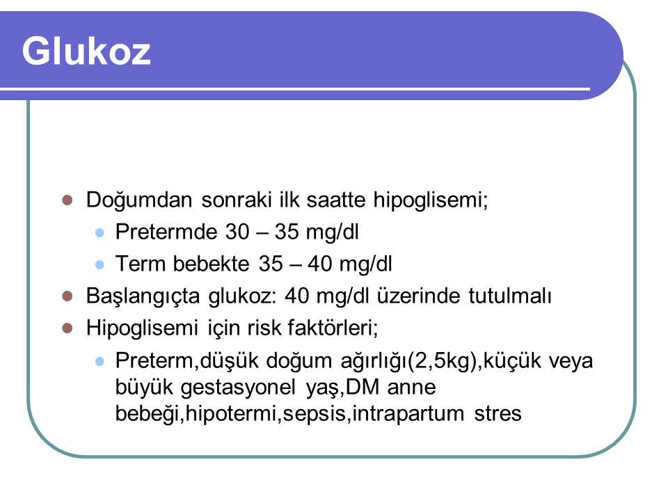 Glukoz Doğumdan sonraki ilk saatte hipoglisemi;