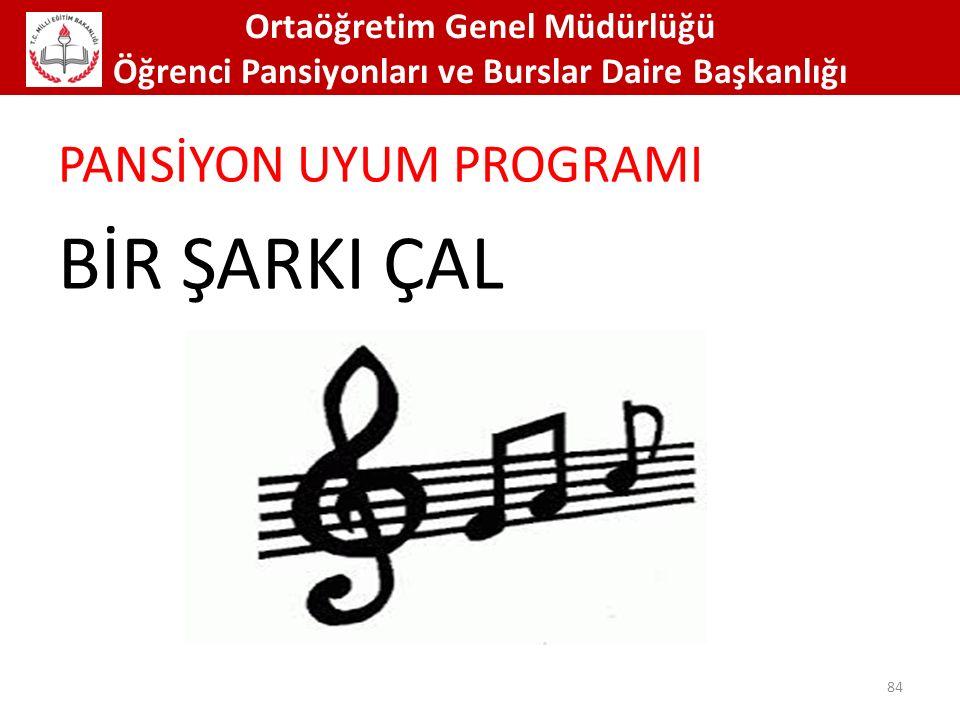 BİR ŞARKI ÇAL Pansİyon Uyum ProgramI Ortaöğretim Genel Müdürlüğü