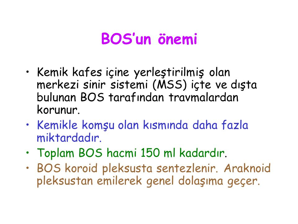 BOS'un önemi Kemik kafes içine yerleştirilmiş olan merkezi sinir sistemi (MSS) içte ve dışta bulunan BOS tarafından travmalardan korunur.
