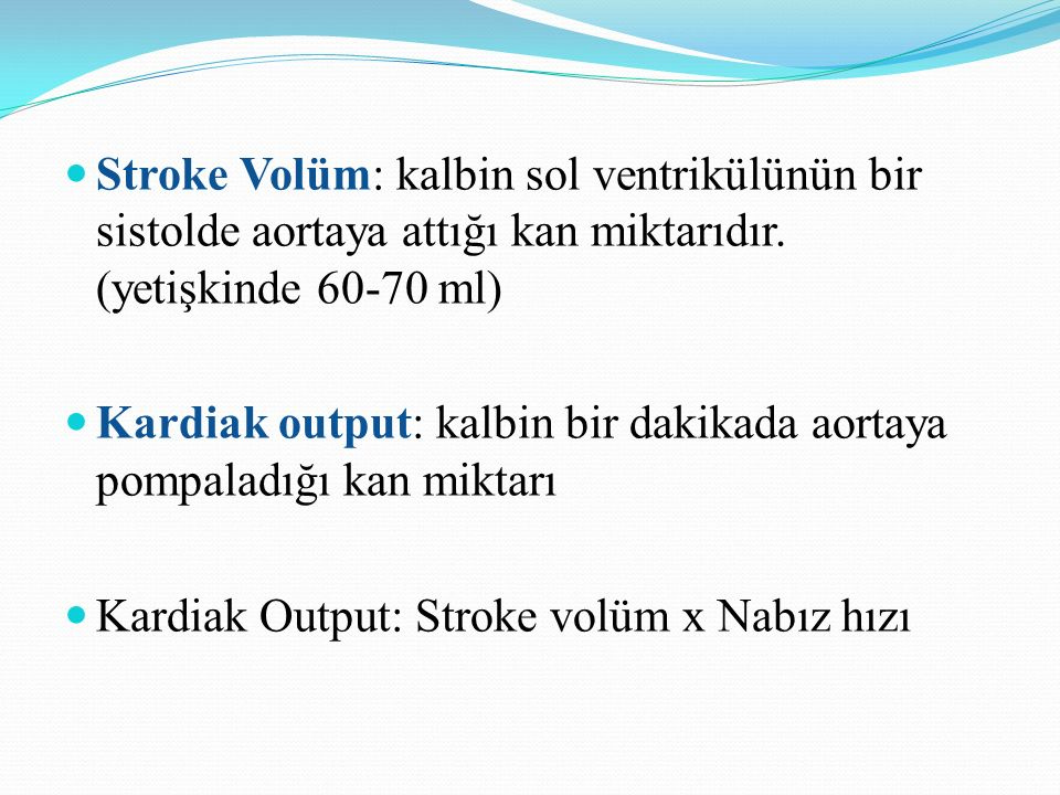 Stroke Volüm: kalbin sol ventrikülünün bir sistolde aortaya attığı kan miktarıdır. (yetişkinde 60-70 ml)