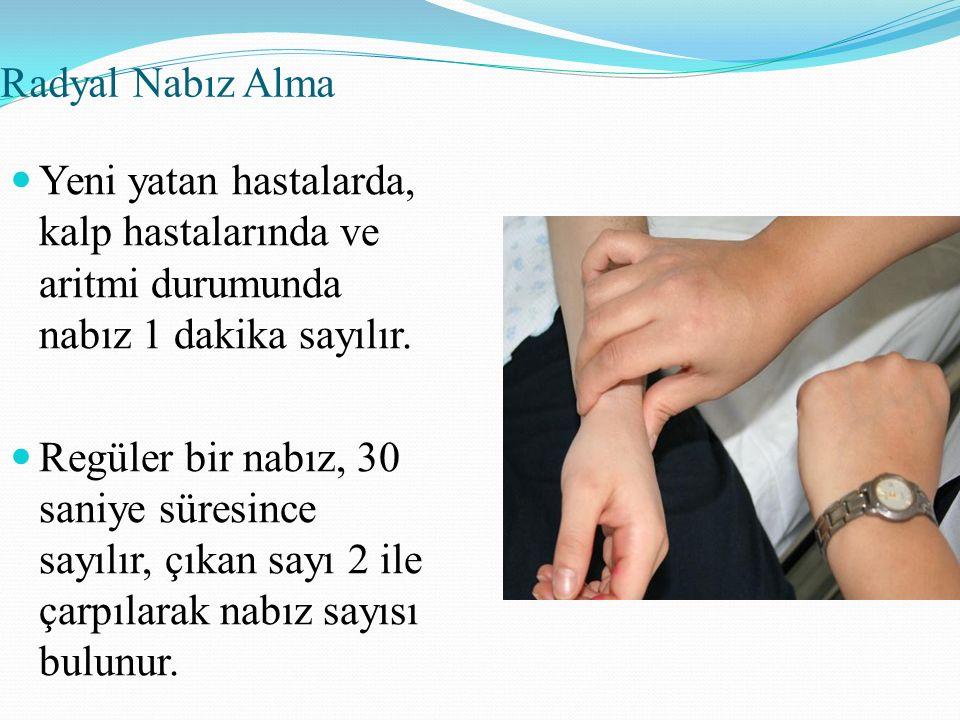 Radyal Nabız Alma Yeni yatan hastalarda, kalp hastalarında ve aritmi durumunda nabız 1 dakika sayılır.