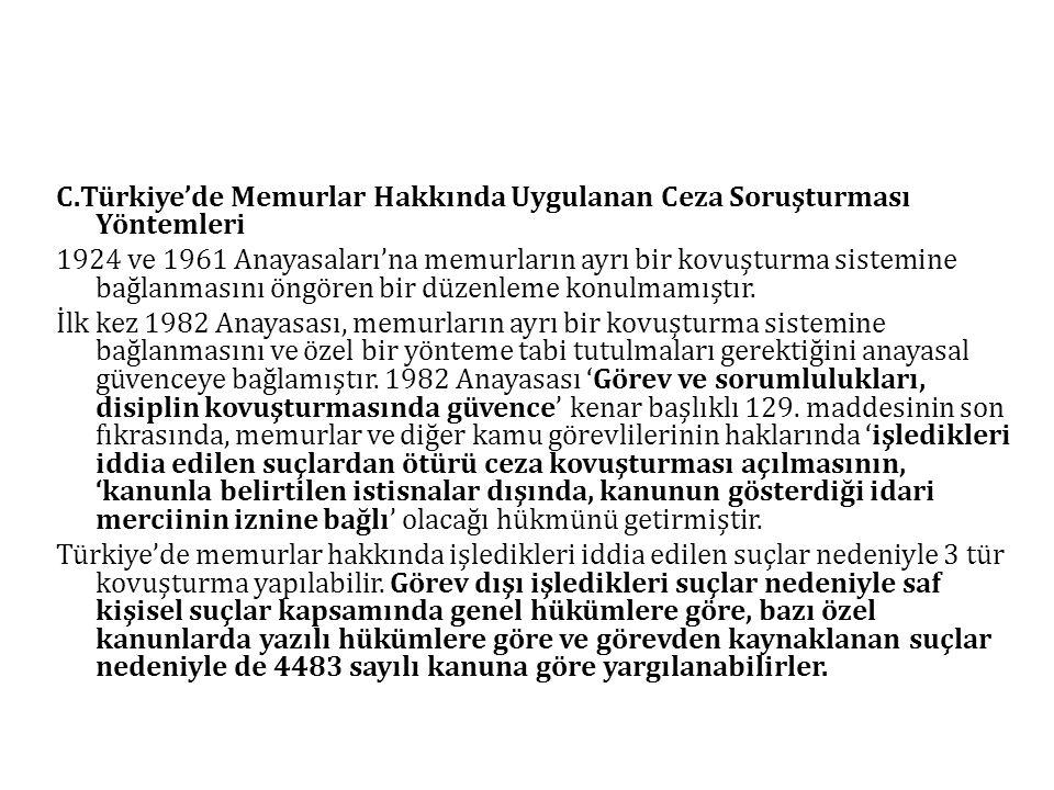 C.Türkiye'de Memurlar Hakkında Uygulanan Ceza Soruşturması Yöntemleri 1924 ve 1961 Anayasaları'na memurların ayrı bir kovuşturma sistemine bağlanmasını öngören bir düzenleme konulmamıştır.