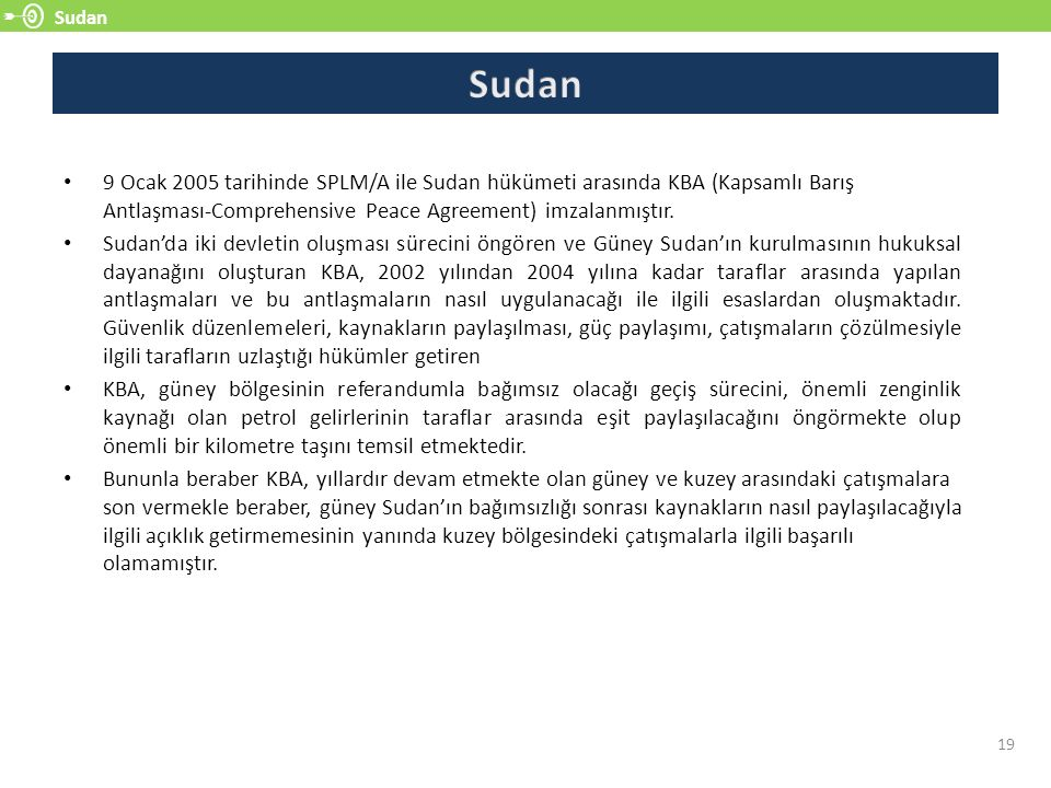 Sudan Sudan. 9 Ocak 2005 tarihinde SPLM/A ile Sudan hükümeti arasında KBA (Kapsamlı Barış Antlaşması-Comprehensive Peace Agreement) imzalanmıştır.
