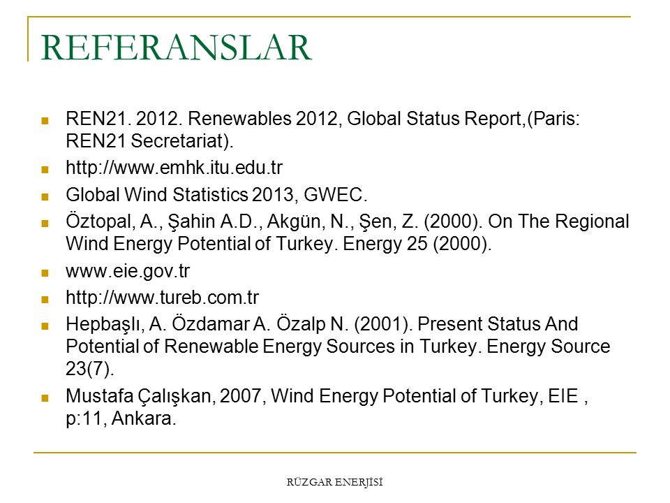 REFERANSLAR REN21. 2012. Renewables 2012, Global Status Report,(Paris: REN21 Secretariat). http://www.emhk.itu.edu.tr.