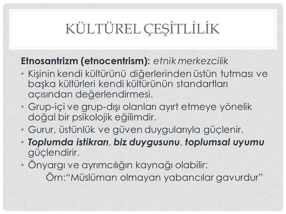 KÜLTÜREL ÇEŞİTLİLİK Etnosantrizm (etnocentrism): etnik merkezcilik