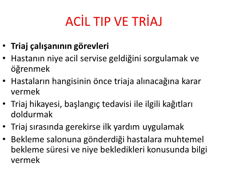 ACİL TIP VE TRİAJ Triaj çalışanının görevleri