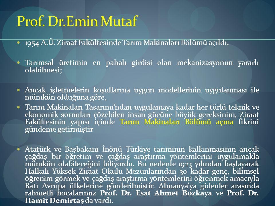 Prof. Dr.Emin Mutaf 1954 A.Ü. Ziraat Fakültesinde Tarım Makinaları Bölümü açıldı.