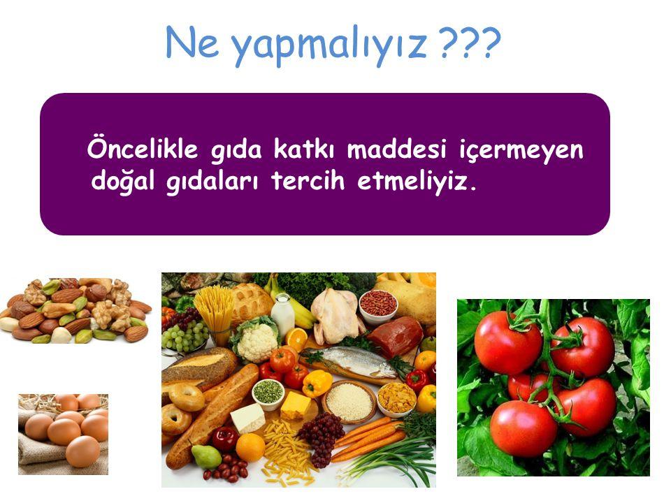 Ne yapmalıyız Öncelikle gıda katkı maddesi içermeyen doğal gıdaları tercih etmeliyiz.