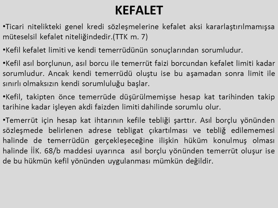 KEFALET Ticari nitelikteki genel kredi sözleşmelerine kefalet aksi kararlaştırılmamışsa müteselsil kefalet niteliğindedir.(TTK m. 7)
