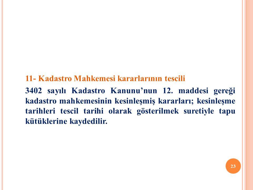 11- Kadastro Mahkemesi kararlarının tescili 3402 sayılı Kadastro Kanunu'nun 12.