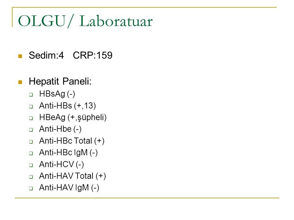 OLGU/ Laboratuar Sedim:4 CRP:159 Hepatit Paneli: HBsAg (-)