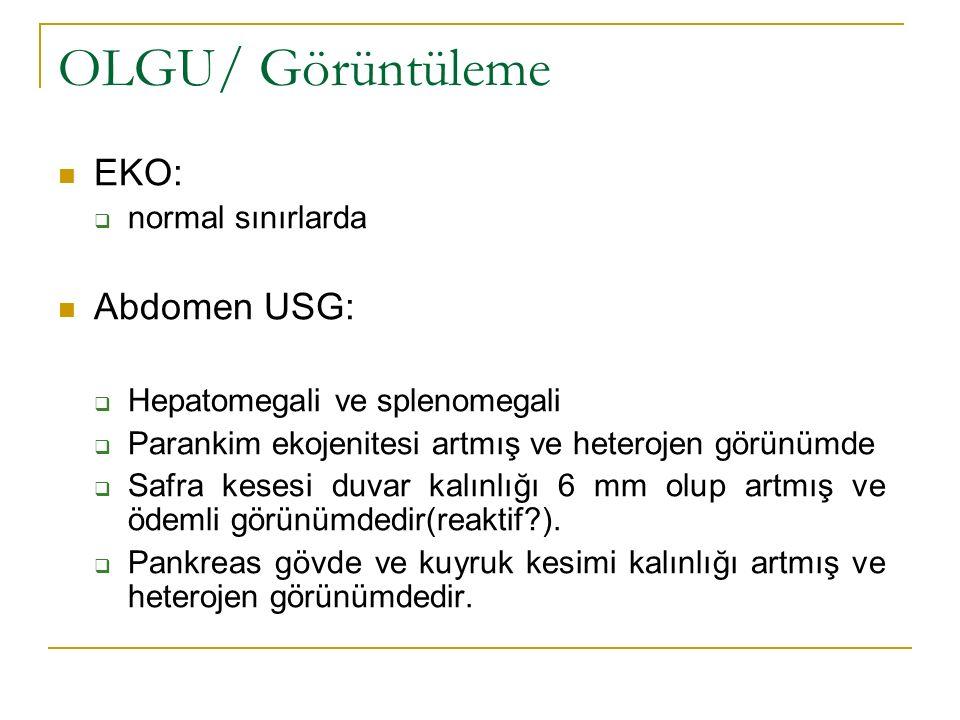 OLGU/ Görüntüleme EKO: Abdomen USG: normal sınırlarda