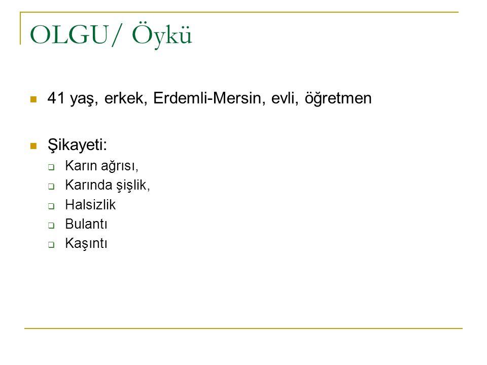 OLGU/ Öykü 41 yaş, erkek, Erdemli-Mersin, evli, öğretmen Şikayeti: