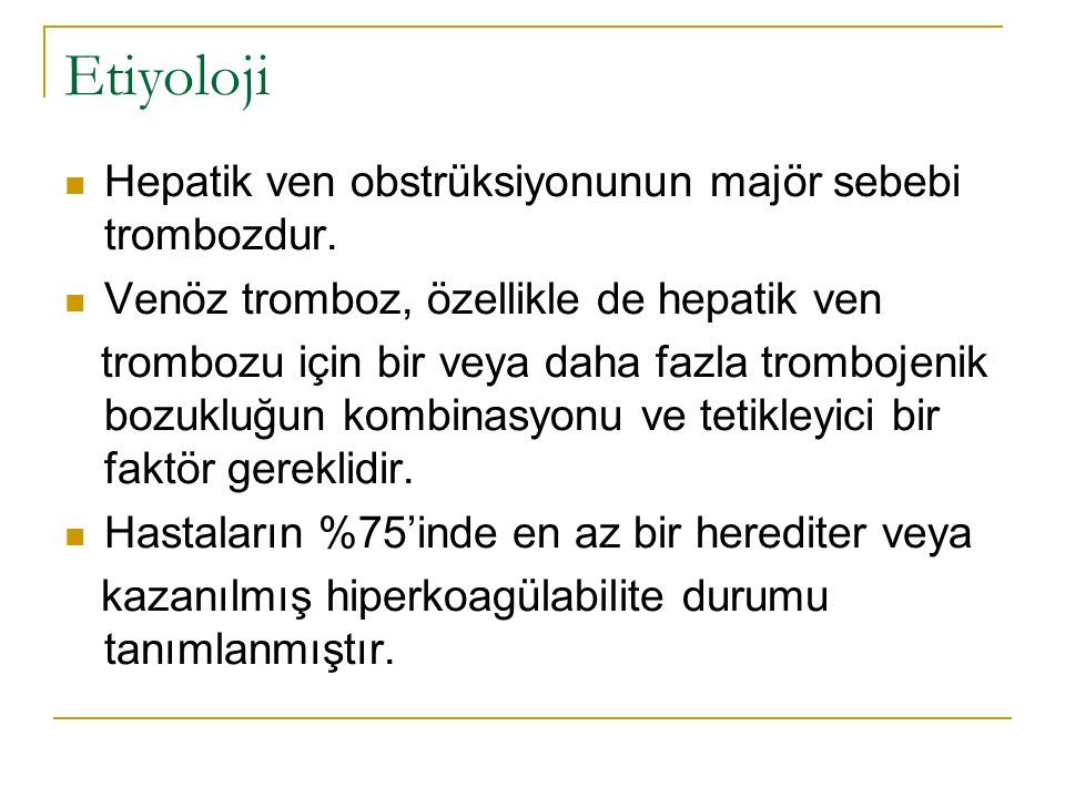 Etiyoloji Hepatik ven obstrüksiyonunun majör sebebi trombozdur.
