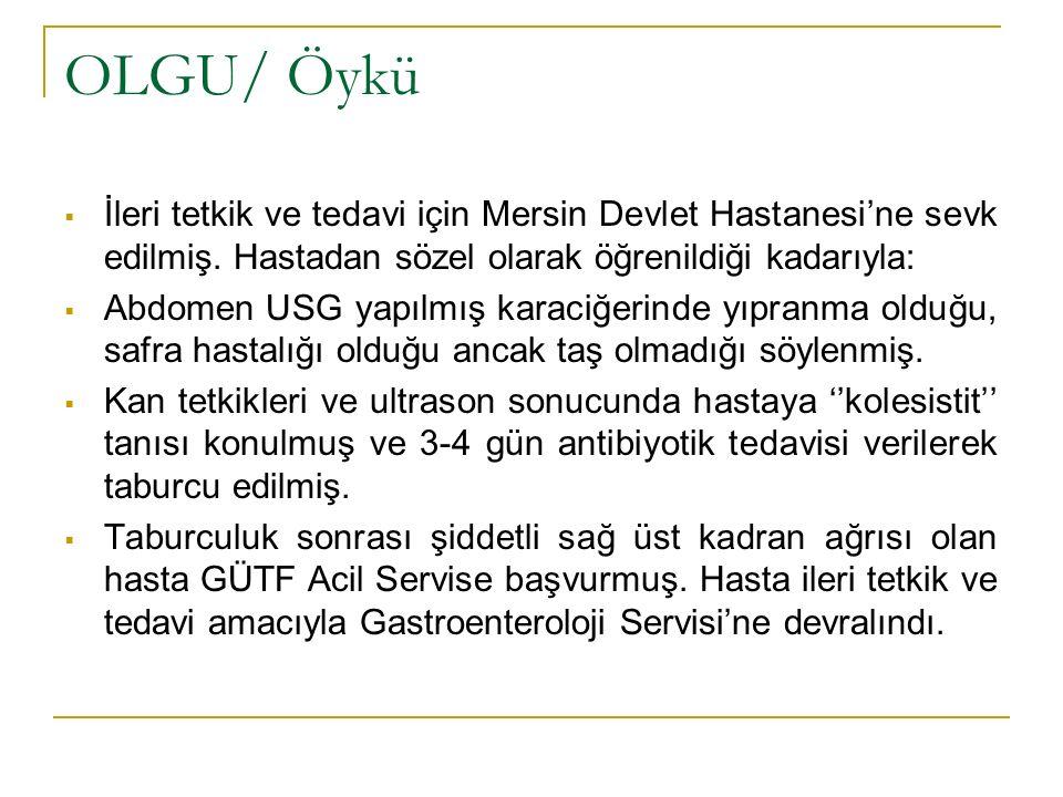 OLGU/ Öykü İleri tetkik ve tedavi için Mersin Devlet Hastanesi'ne sevk edilmiş. Hastadan sözel olarak öğrenildiği kadarıyla: