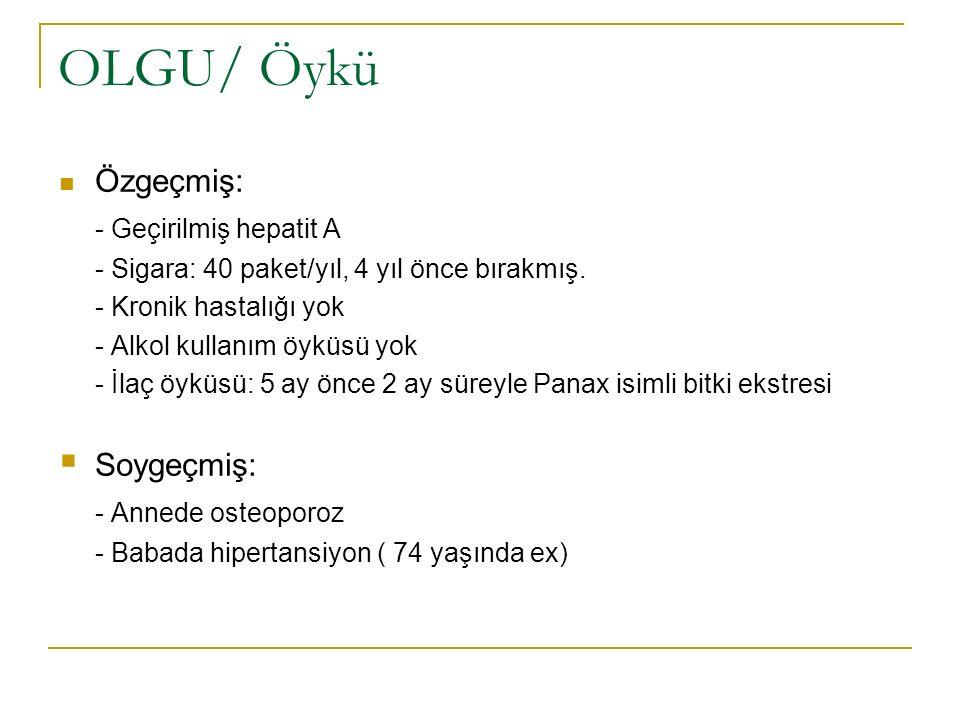 OLGU/ Öykü Özgeçmiş: - Geçirilmiş hepatit A Soygeçmiş: