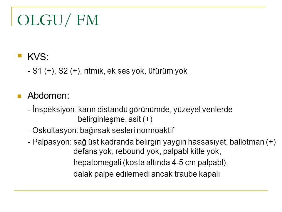 OLGU/ FM KVS: - S1 (+), S2 (+), ritmik, ek ses yok, üfürüm yok