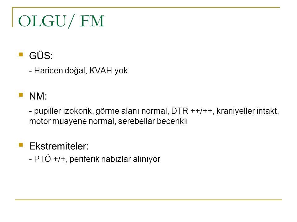 OLGU/ FM GÜS: - Haricen doğal, KVAH yok NM: