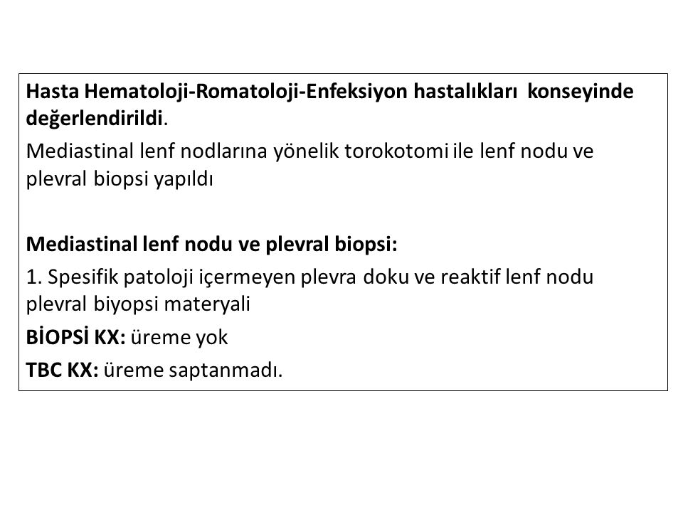 Hasta Hematoloji-Romatoloji-Enfeksiyon hastalıkları konseyinde değerlendirildi.