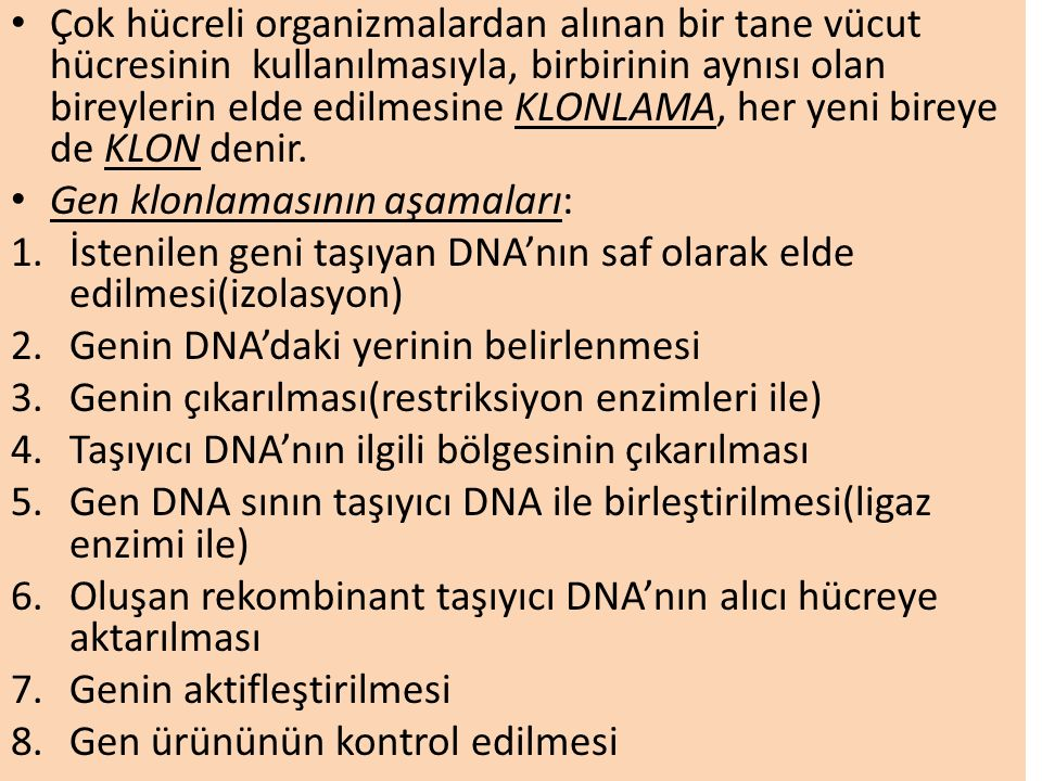 Çok hücreli organizmalardan alınan bir tane vücut hücresinin kullanılmasıyla, birbirinin aynısı olan bireylerin elde edilmesine KLONLAMA, her yeni bireye de KLON denir.