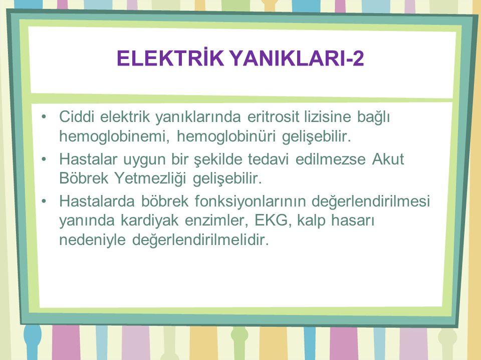 ELEKTRİK YANIKLARI-2 Ciddi elektrik yanıklarında eritrosit lizisine bağlı hemoglobinemi, hemoglobinüri gelişebilir.