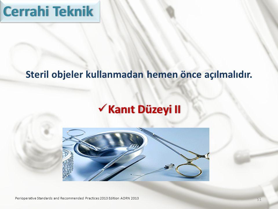 Steril objeler kullanmadan hemen önce açılmalıdır.