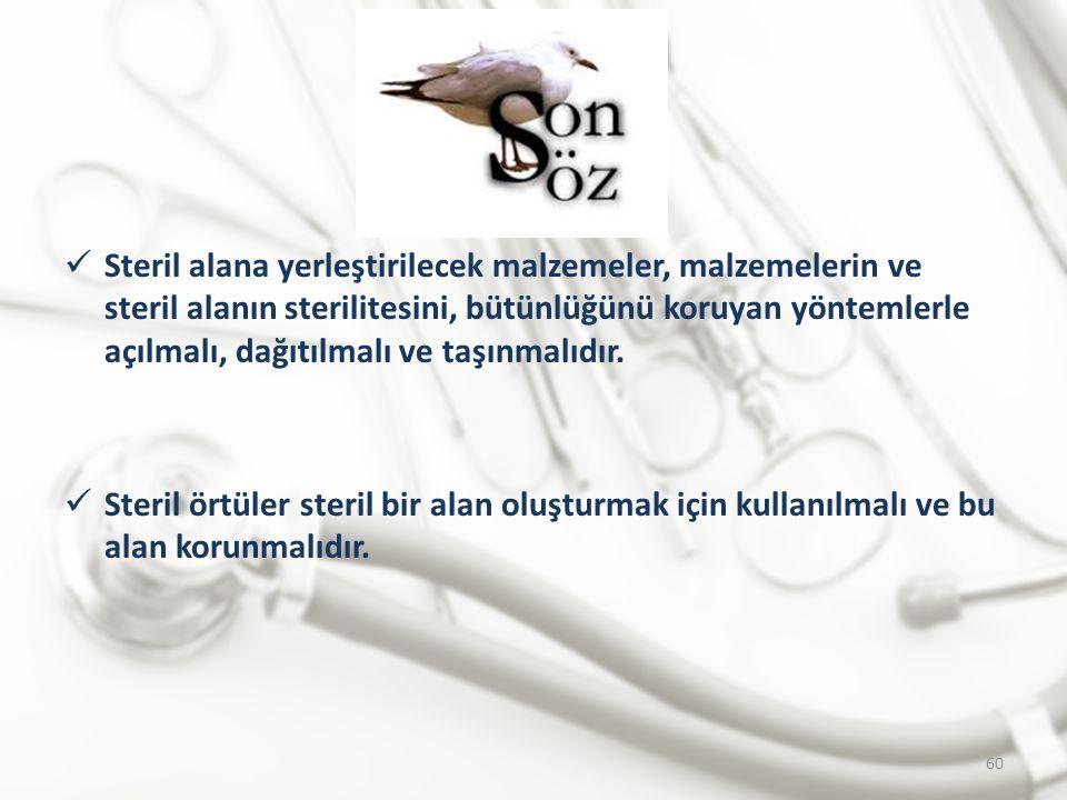 Steril alana yerleştirilecek malzemeler, malzemelerin ve steril alanın sterilitesini, bütünlüğünü koruyan yöntemlerle açılmalı, dağıtılmalı ve taşınmalıdır.