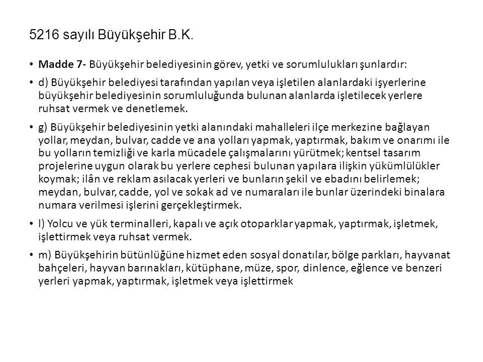 5216 sayılı Büyükşehir B.K. Madde 7- Büyükşehir belediyesinin görev, yetki ve sorumlulukları şunlardır: