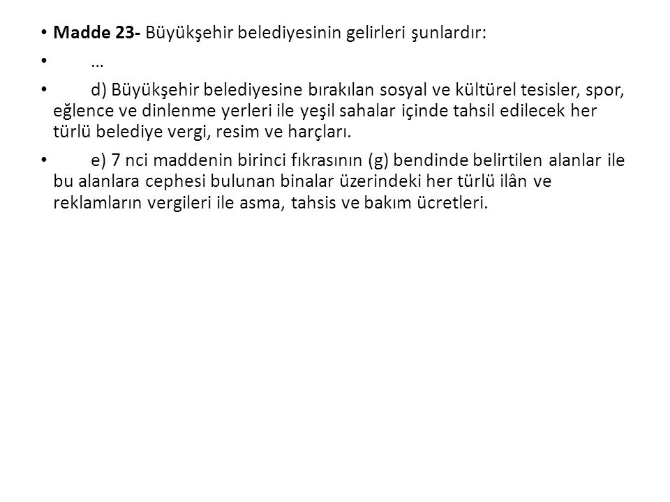 Madde 23- Büyükşehir belediyesinin gelirleri şunlardır: