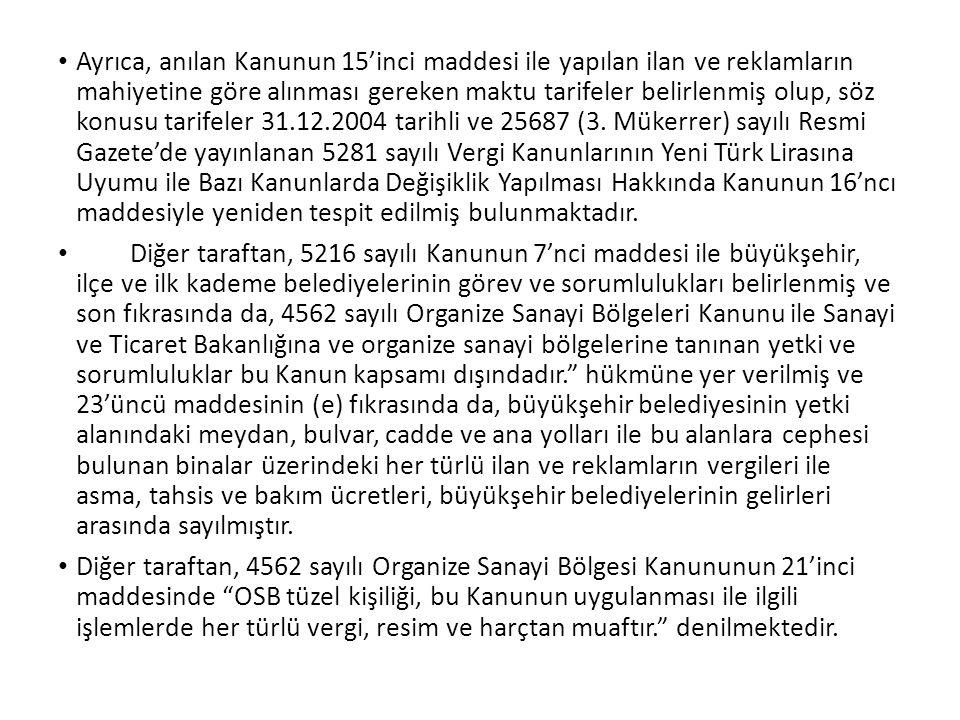 Ayrıca, anılan Kanunun 15'inci maddesi ile yapılan ilan ve reklamların mahiyetine göre alınması gereken maktu tarifeler belirlenmiş olup, söz konusu tarifeler 31.12.2004 tarihli ve 25687 (3. Mükerrer) sayılı Resmi Gazete'de yayınlanan 5281 sayılı Vergi Kanunlarının Yeni Türk Lirasına Uyumu ile Bazı Kanunlarda Değişiklik Yapılması Hakkında Kanunun 16'ncı maddesiyle yeniden tespit edilmiş bulunmaktadır.