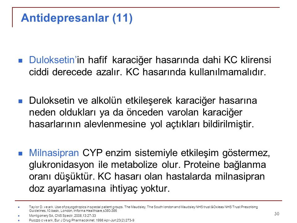 Antidepresanlar (11) Duloksetin'in hafif karaciğer hasarında dahi KC klirensi ciddi derecede azalır. KC hasarında kullanılmamalıdır.