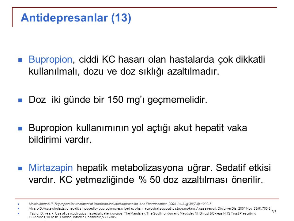 Antidepresanlar (13) Bupropion, ciddi KC hasarı olan hastalarda çok dikkatli kullanılmalı, dozu ve doz sıklığı azaltılmadır.