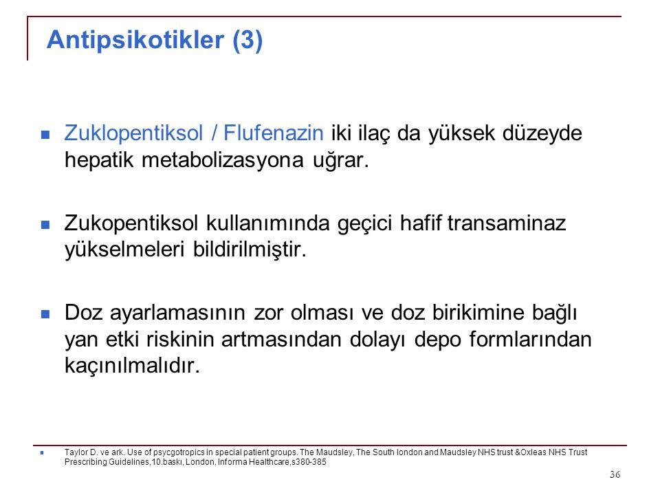 Antipsikotikler (3) Zuklopentiksol / Flufenazin iki ilaç da yüksek düzeyde hepatik metabolizasyona uğrar.