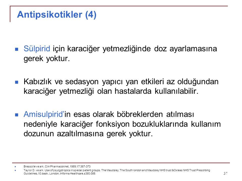 Antipsikotikler (4) Sülpirid için karaciğer yetmezliğinde doz ayarlamasına gerek yoktur.