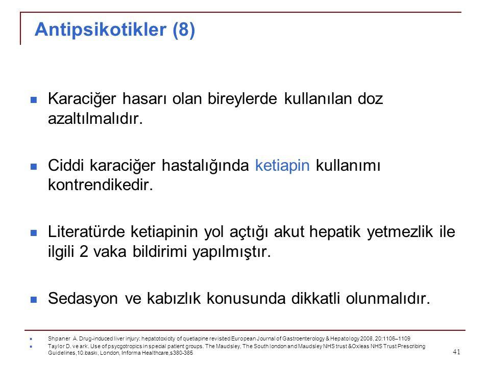 Antipsikotikler (8) Karaciğer hasarı olan bireylerde kullanılan doz azaltılmalıdır. Ciddi karaciğer hastalığında ketiapin kullanımı kontrendikedir.