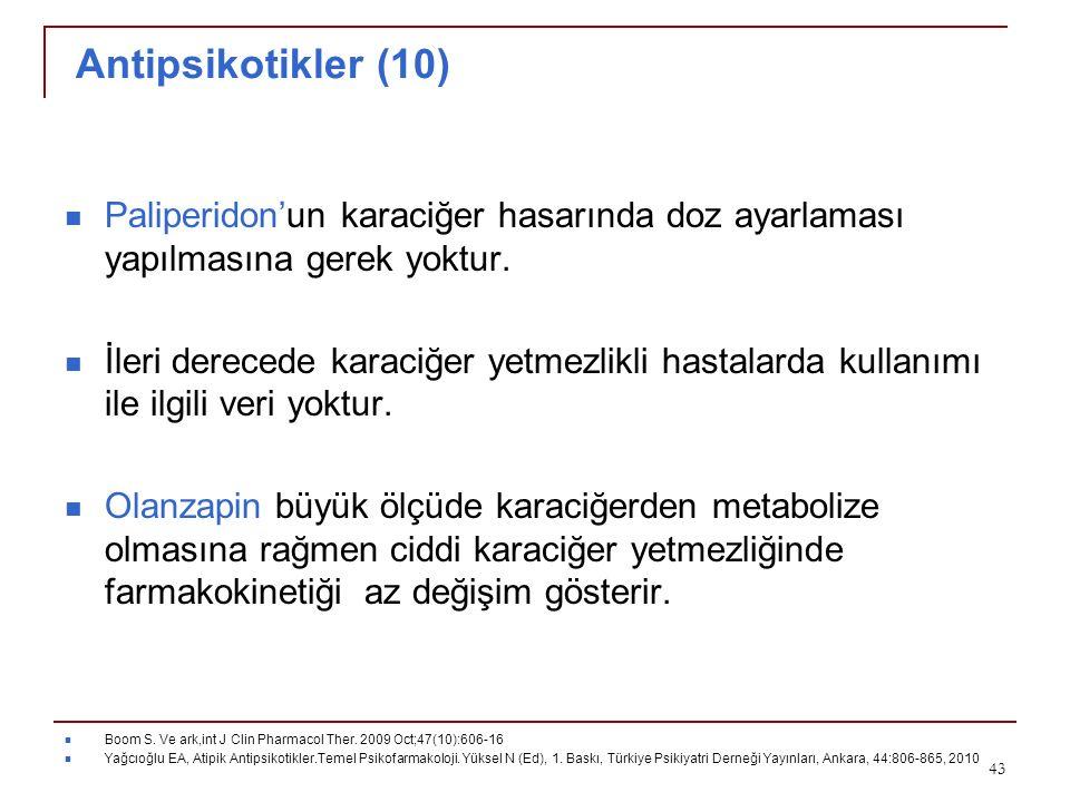Antipsikotikler (10) Paliperidon'un karaciğer hasarında doz ayarlaması yapılmasına gerek yoktur.