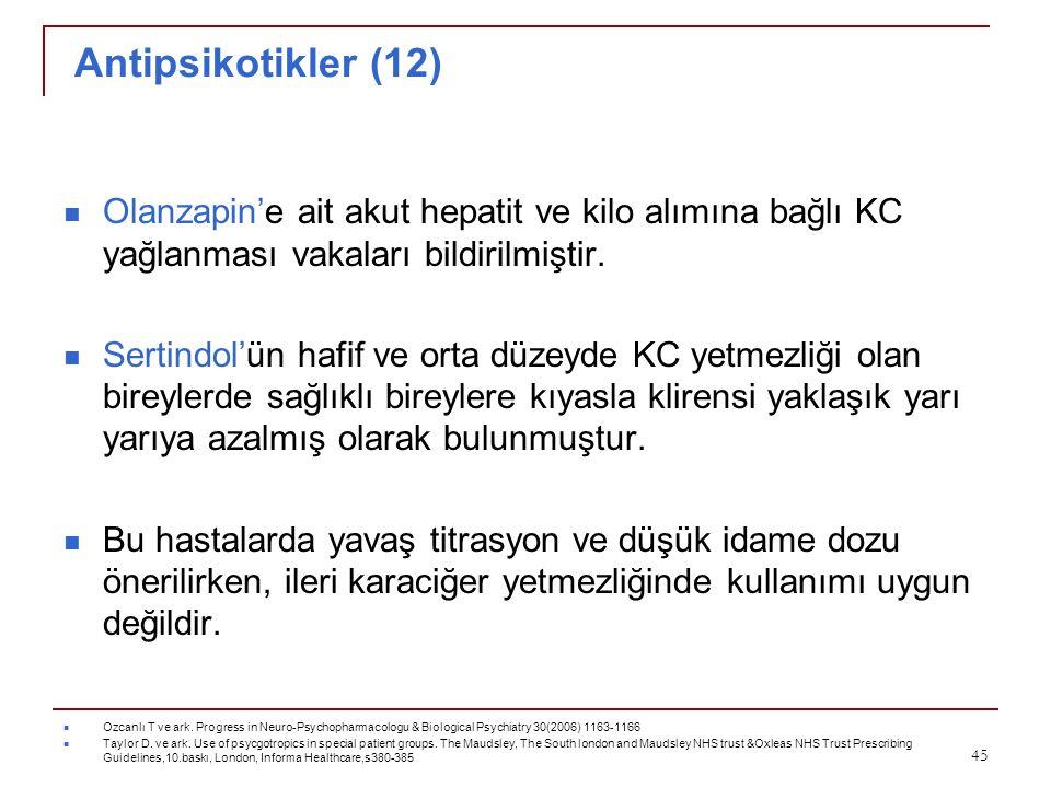 Antipsikotikler (12) Olanzapin'e ait akut hepatit ve kilo alımına bağlı KC yağlanması vakaları bildirilmiştir.